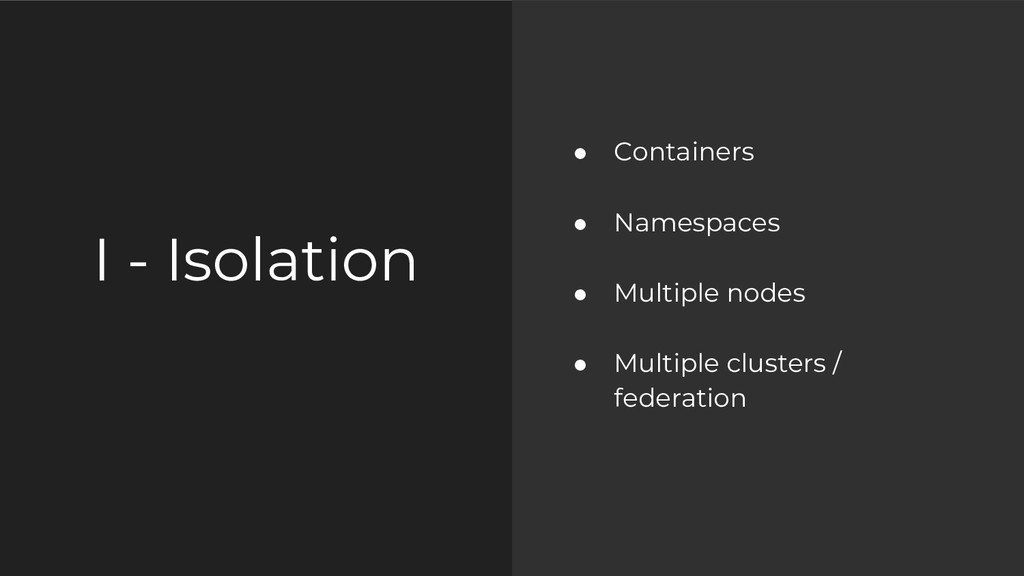 I - Isolation ● Containers ● Namespaces ● Multi...