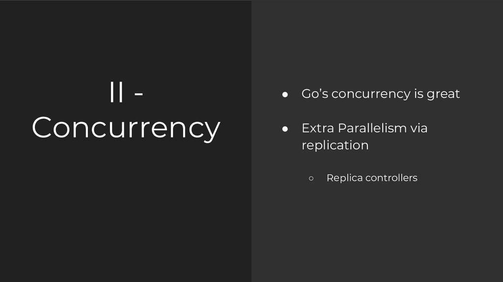 II - Concurrency ● Go's concurrency is great ● ...