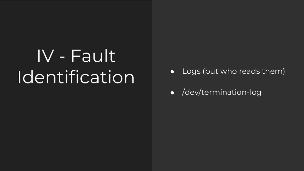 IV - Fault Identification ● Logs (but who reads...
