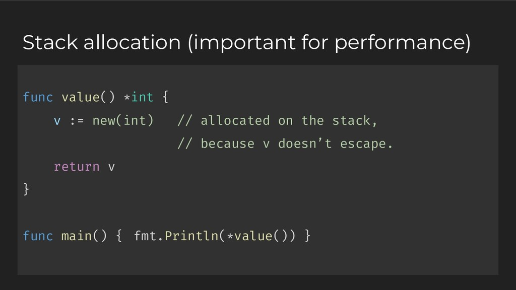 func value() *int { v := new(int) // allocated ...