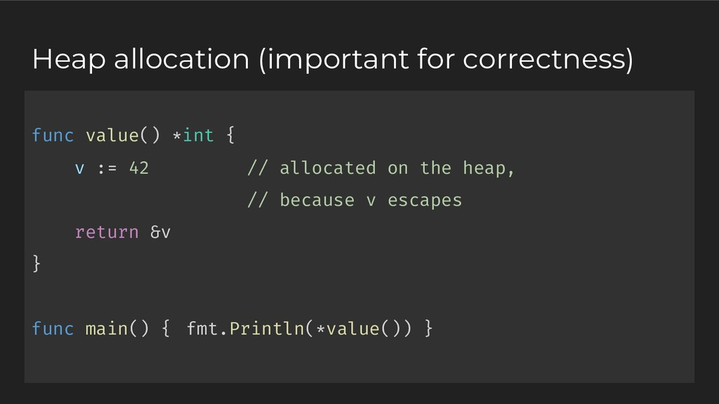 func value() *int { v := 42 // allocated on the...