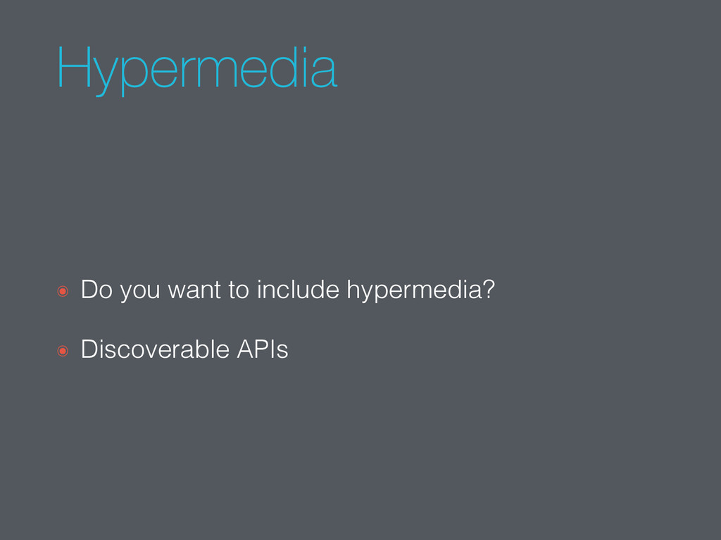 Hypermedia ๏ Do you want to include hypermedia?...