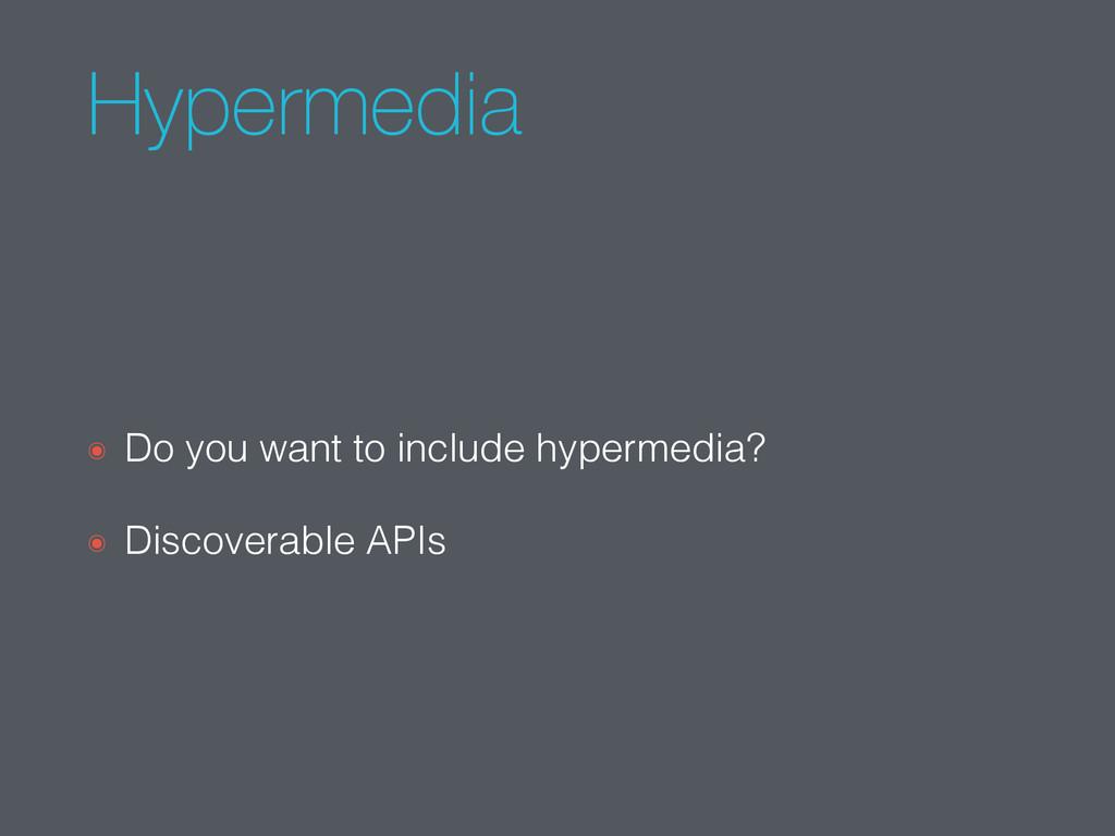 Hypermedia ๏ Do you want to include hypermedia?...