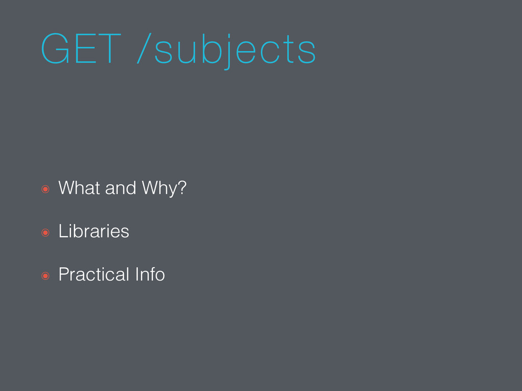 GET /subjects ๏ What and Why? ๏ Libraries ๏ Pra...
