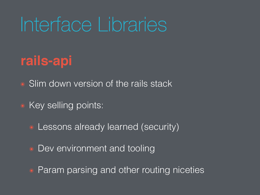 Interface Libraries ๏ Slim down version of the ...