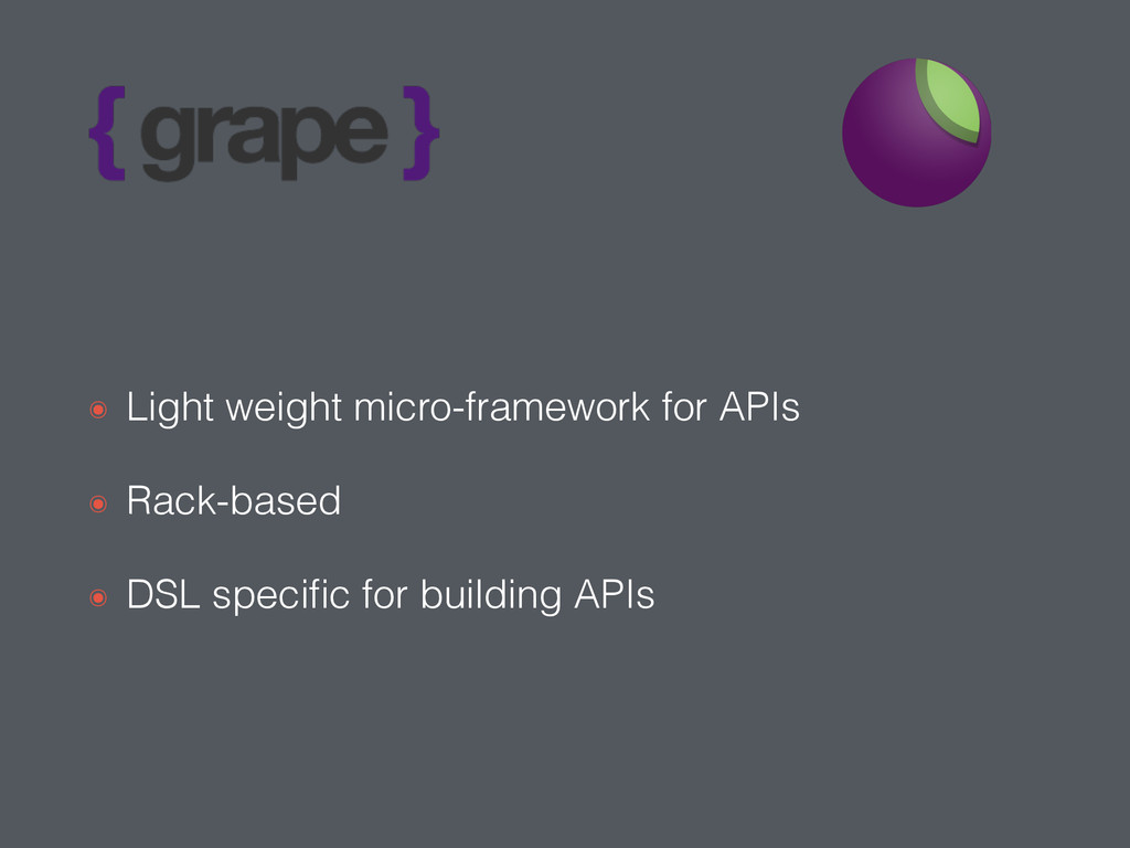 ๏ Light weight micro-framework for APIs ๏ Rack-...