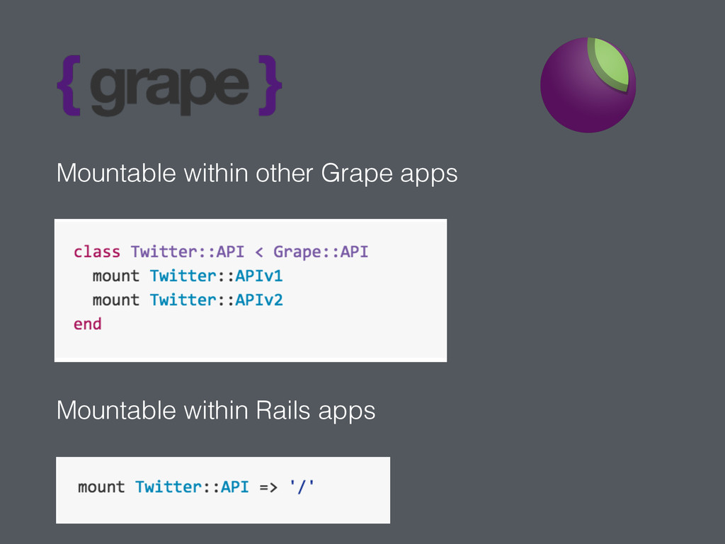 Mountable within other Grape apps Mountable wit...