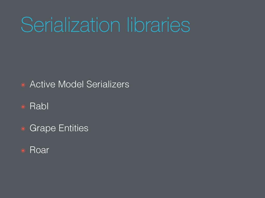 Serialization libraries ๏ Active Model Serializ...