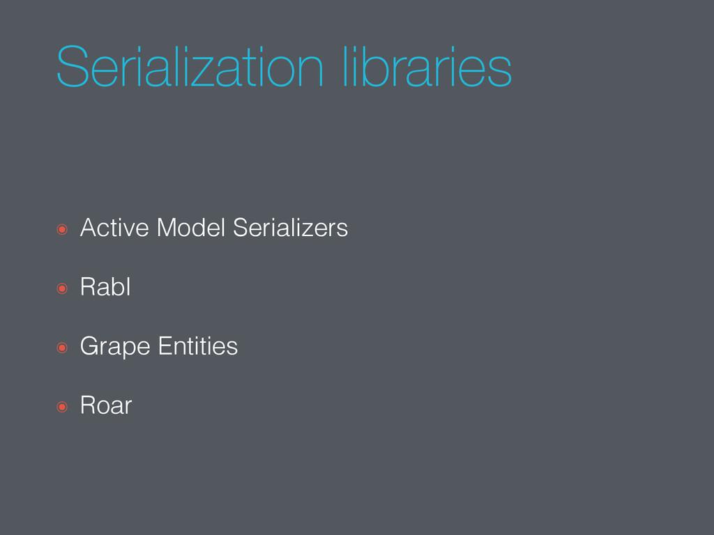 Serialization libraries ๏ Active Model Serializ...