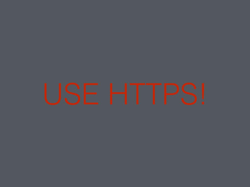 USE HTTPS!