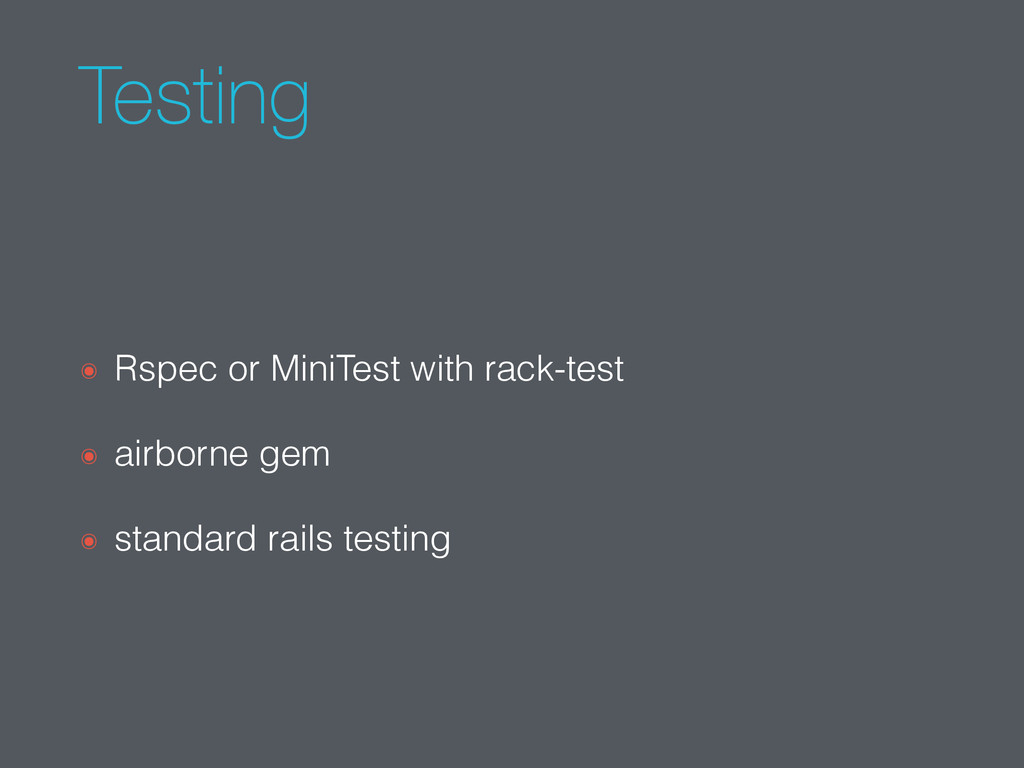 Testing ๏ Rspec or MiniTest with rack-test ๏ ai...