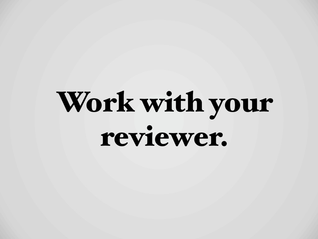 Work with your reviewer.