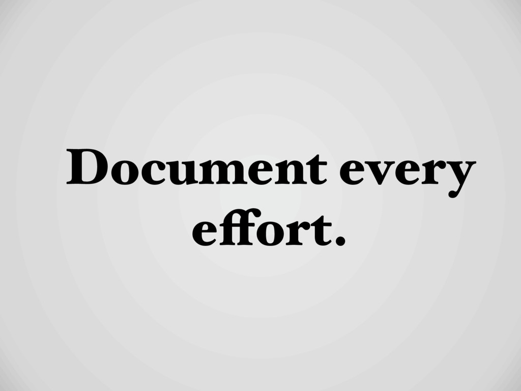 Document every effort.