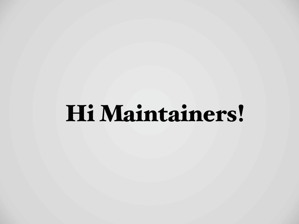 Hi Maintainers!