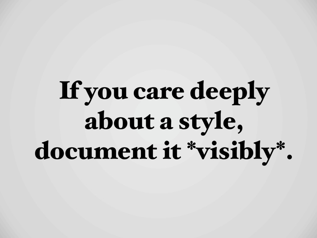 If you care deeply about a style, document it *...