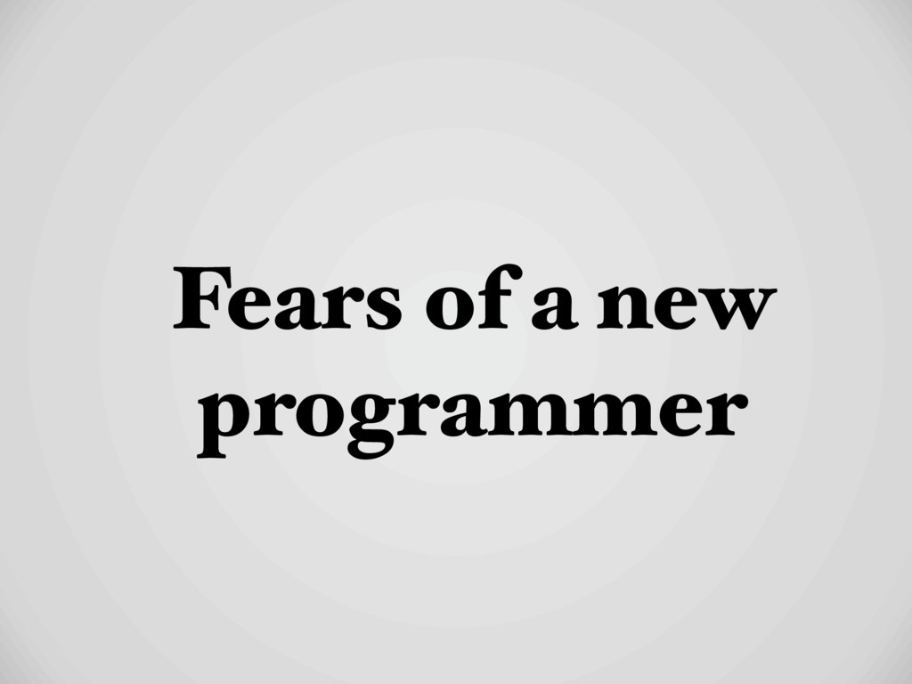 Fears of a new programmer