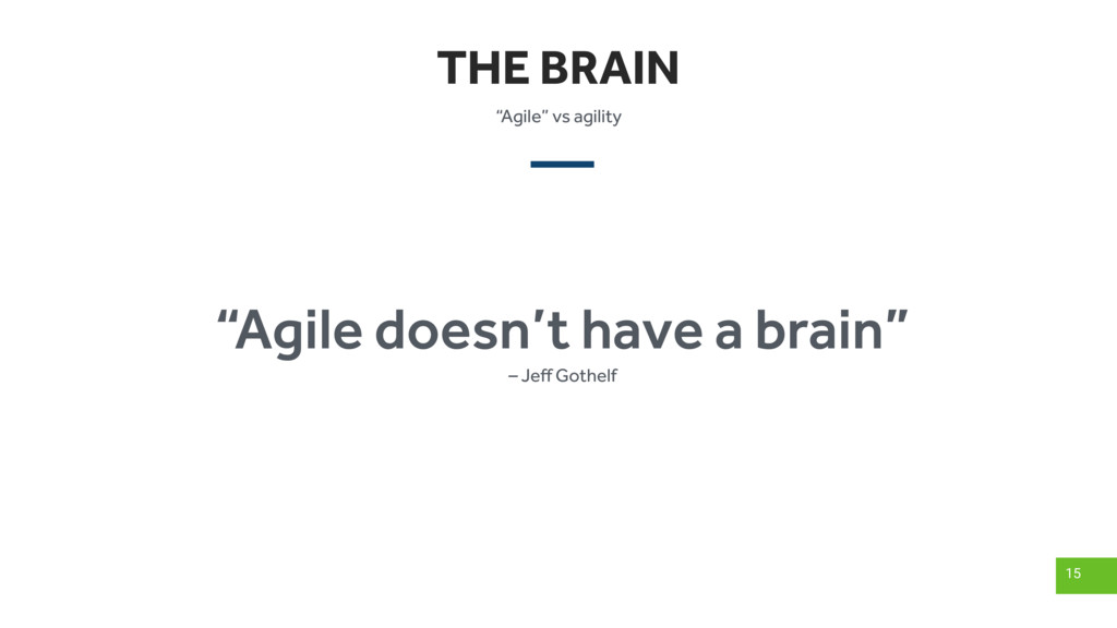 "THE BRAIN 15 ""Agile"" vs agility ""Agile doesn't ..."