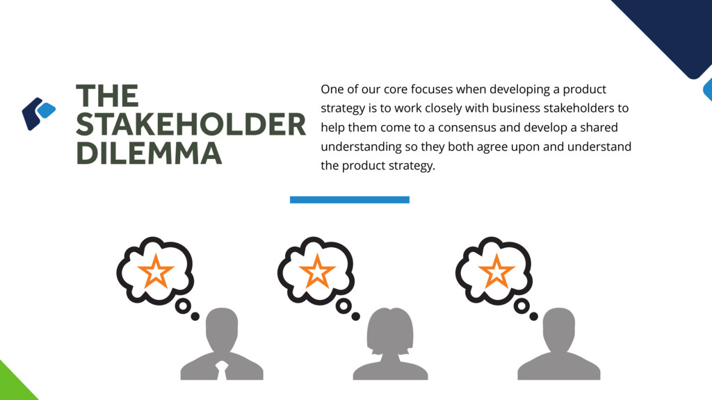 THE STAKEHOLDER DILEMMA One of our core focuses...