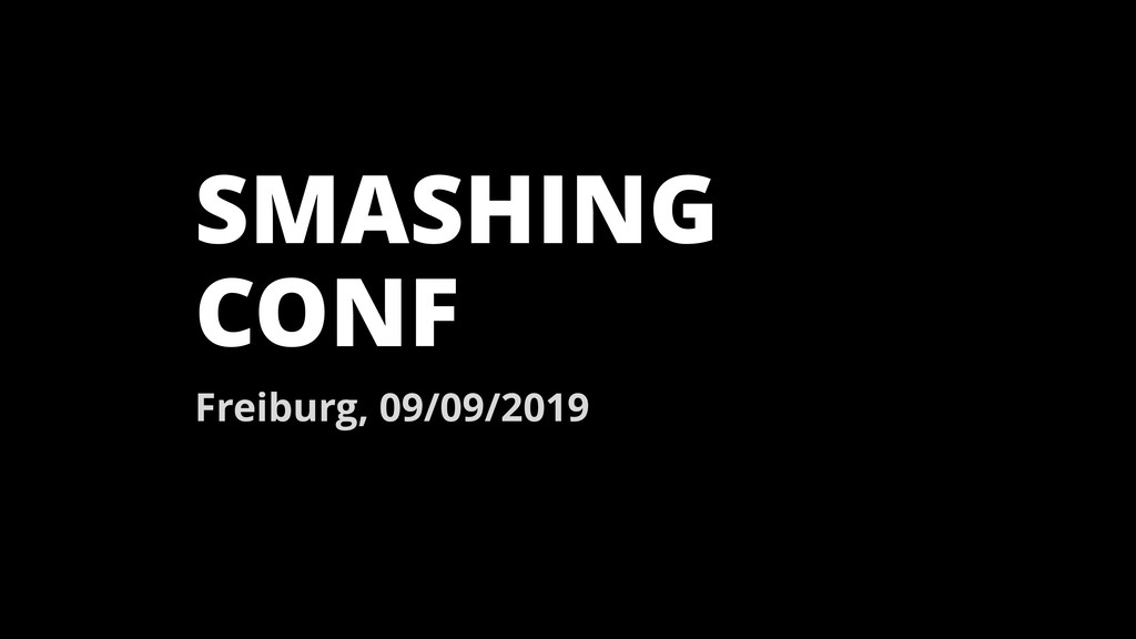 SMASHING CONF Freiburg, 09/09/2019