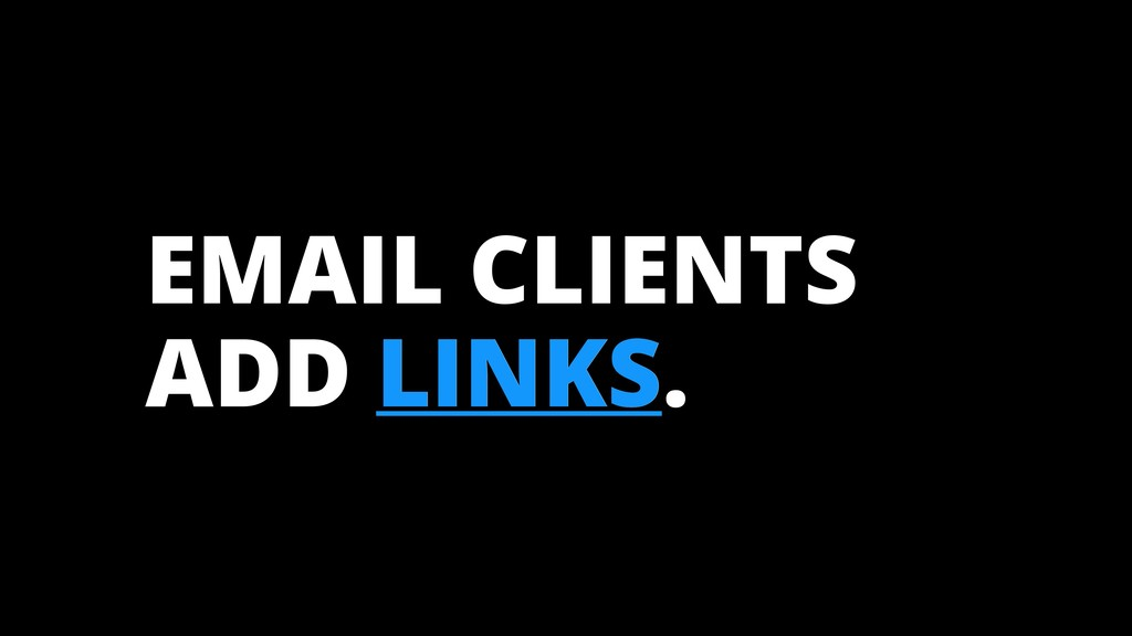 EMAIL CLIENTS ADD LINKS. LINKS
