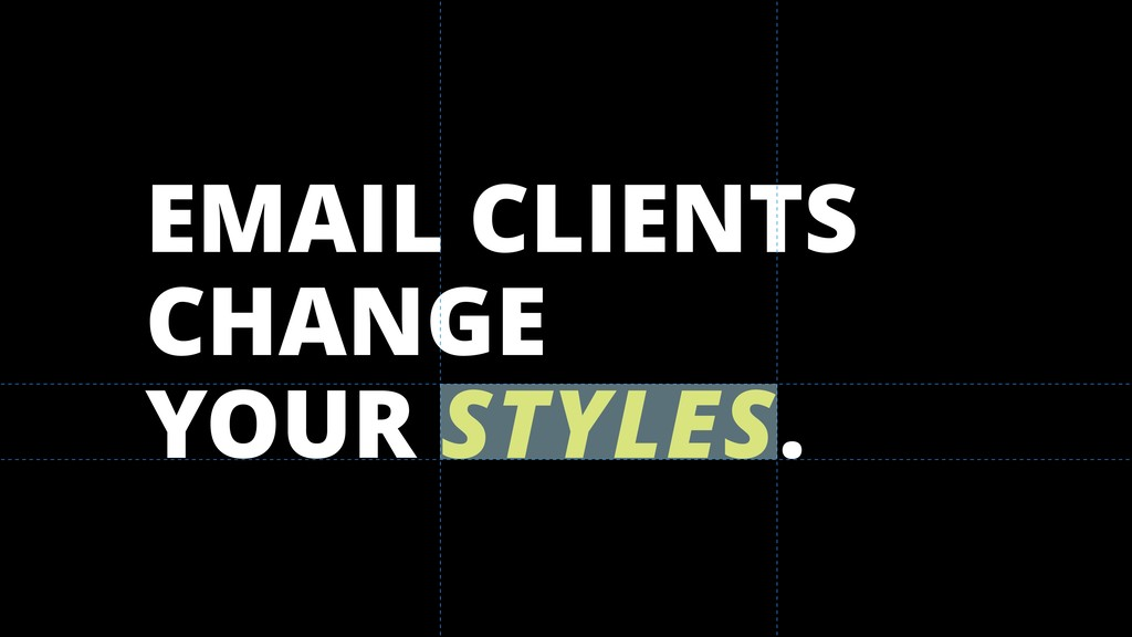 EMAIL CLIENTS CHANGE YOUR STYLES.