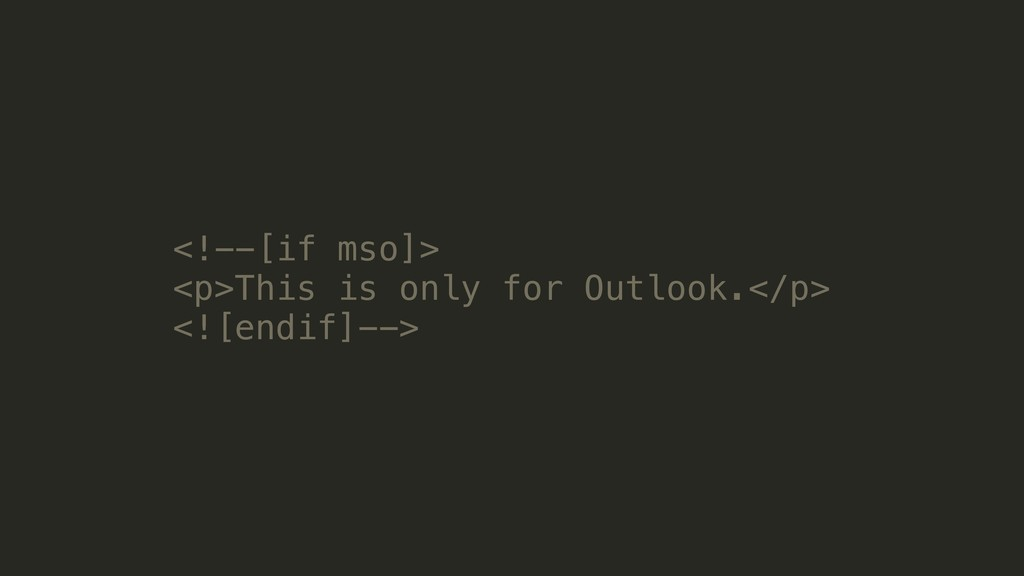 <!--[if mso]> <p>This is only for Outlook.</p> ...