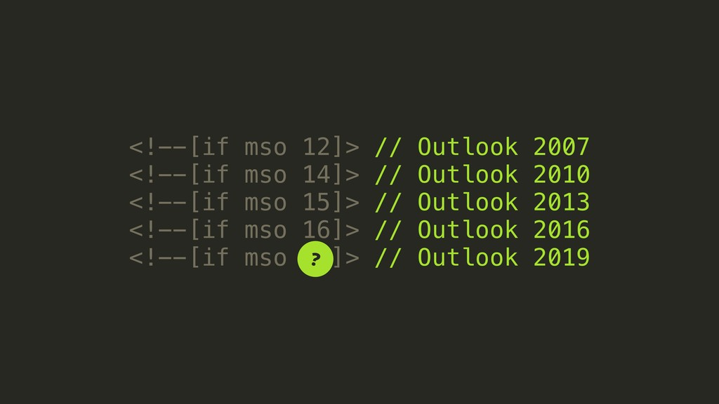 <!--[if mso 12]> // Outlook 2007 <!--[if mso 14...