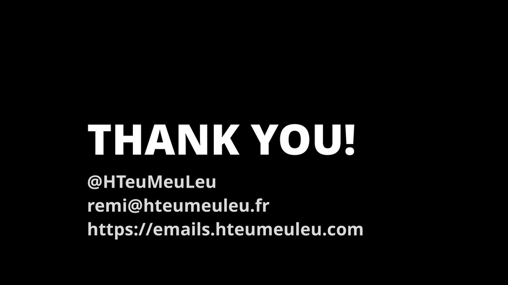 THANK YOU! @HTeuMeuLeu remi@hteumeuleu.fr https...