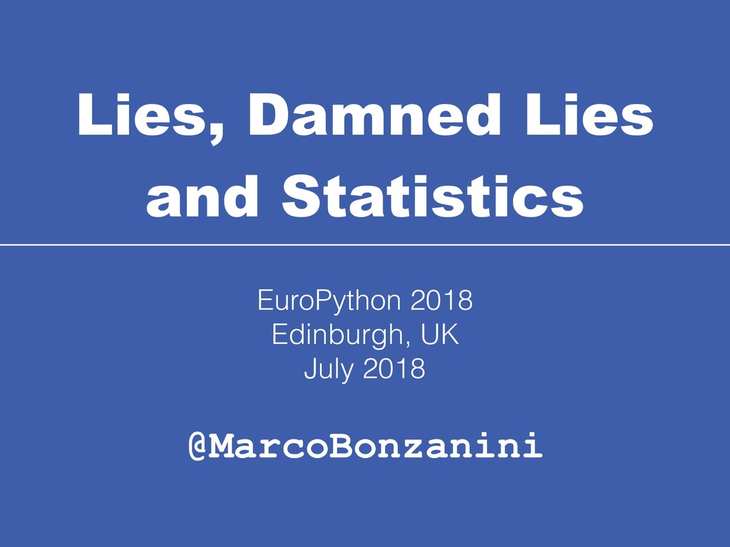 Lies, Damned Lies and Statistics @MarcoBonzani...