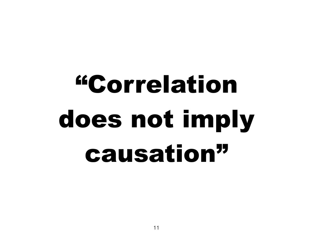 """""""Correlation  does not imply causation"""" 11"""
