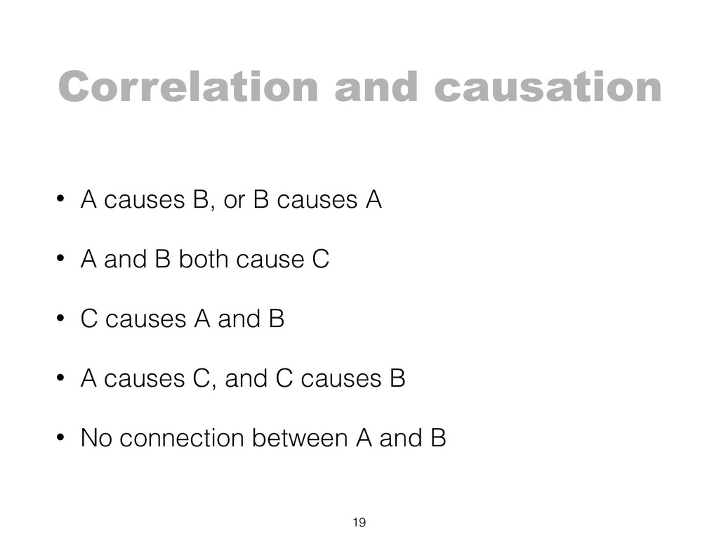Correlation and causation • A causes B, or B ca...