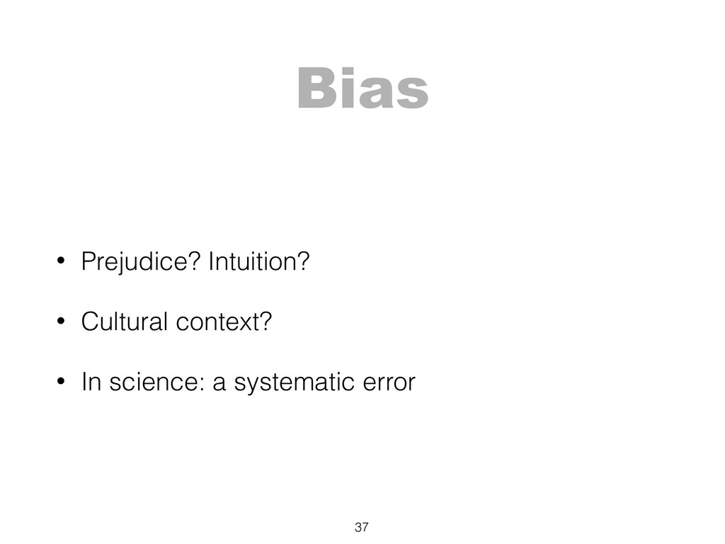 Bias 37 • Prejudice? Intuition? • Cultural cont...