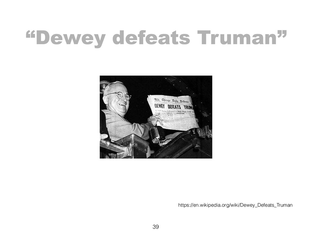 """Dewey defeats Truman"" 39 https://en.wikipedia...."