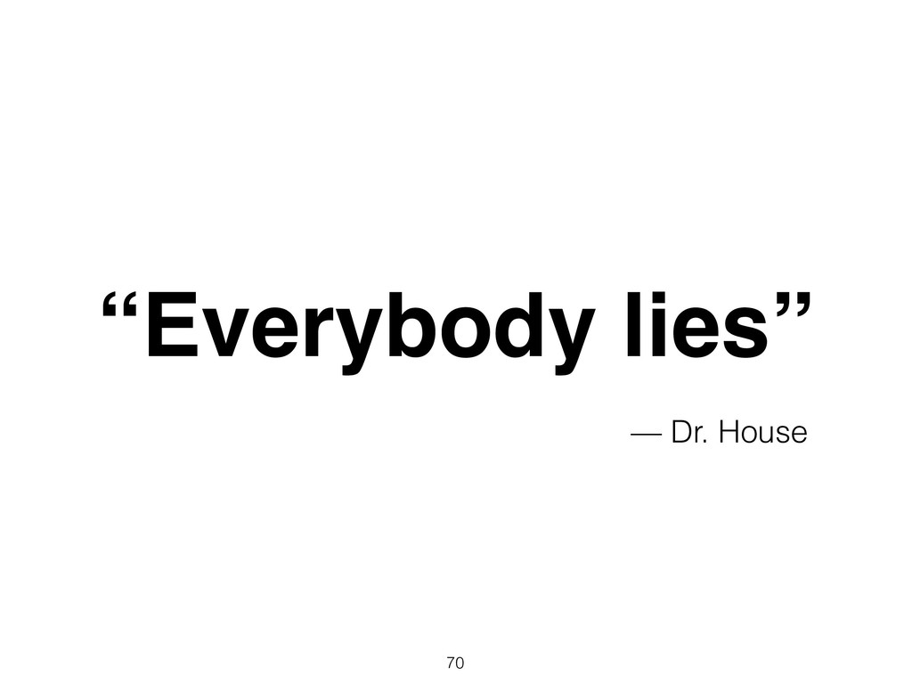 """— Dr. House """"Everybody lies"""" 70"""