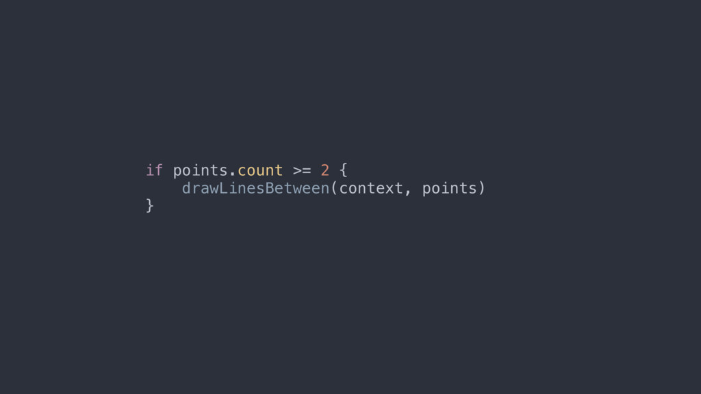 if points.count >= 2 { drawLinesBetween(context...