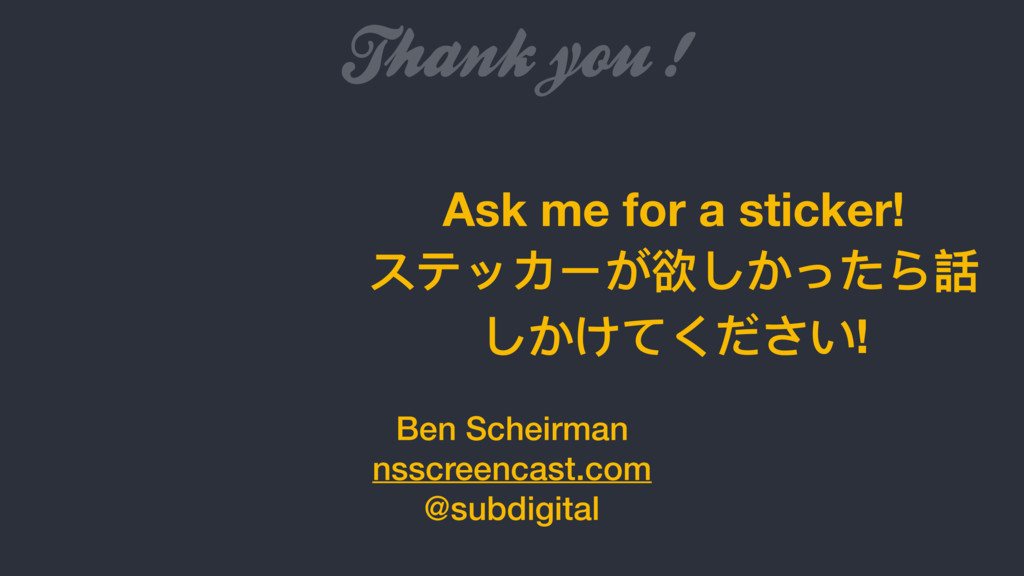 Thank you ! Ben Scheirman nsscreencast.com @sub...