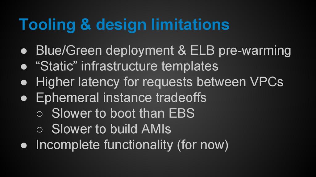 Tooling & design limitations ● Blue/Green deplo...