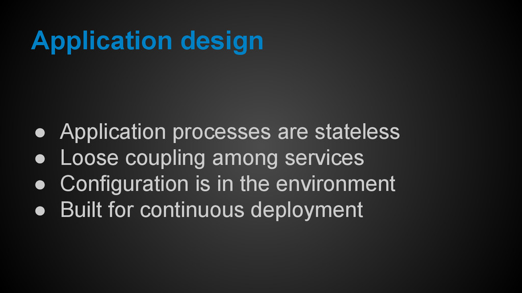 ● Application processes are stateless ● Loose c...