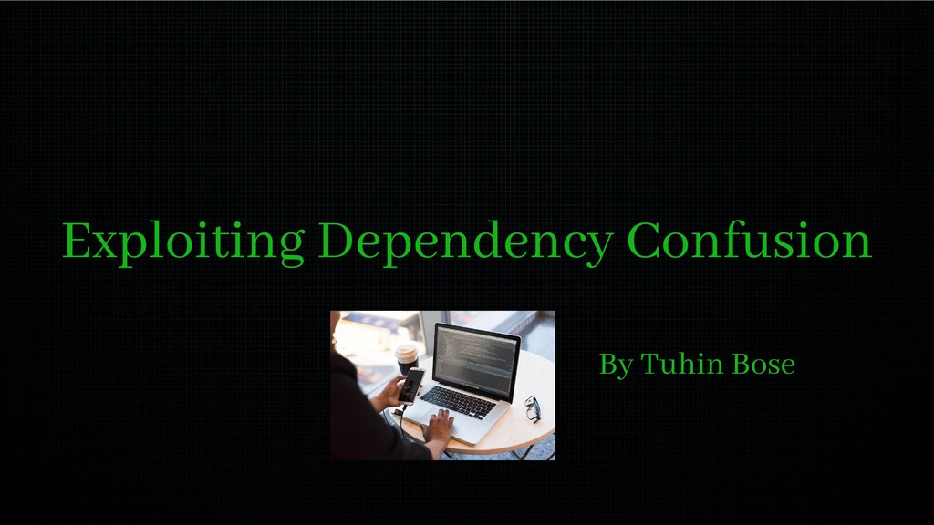 Exploiting Dependency Confusion By Tuhin Bose