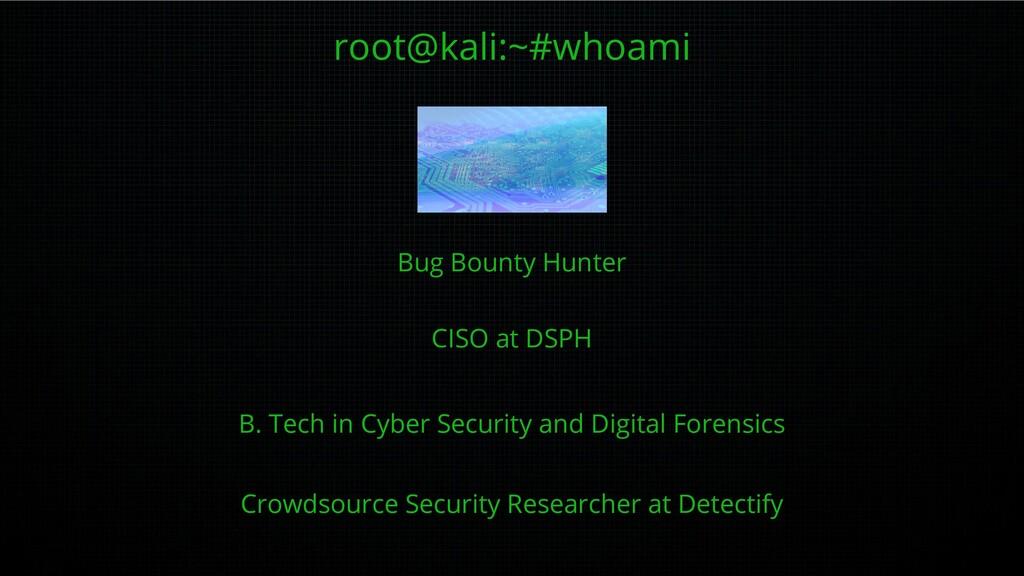 root@kali:~#whoami Bug Bounty Hunter CISO at DS...