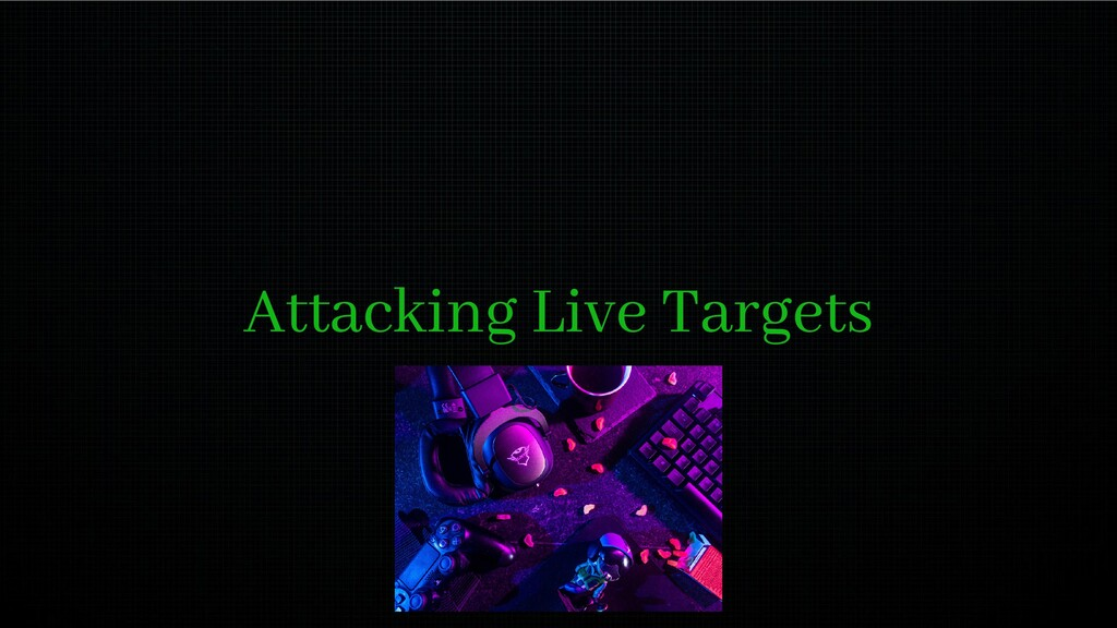 Attacking Live Targets