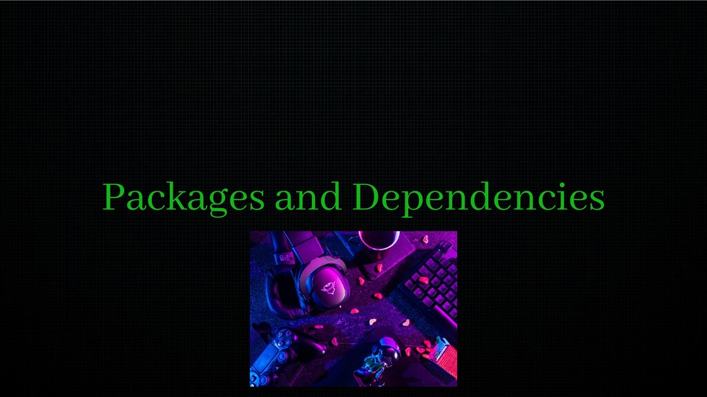 Packages and Dependencies