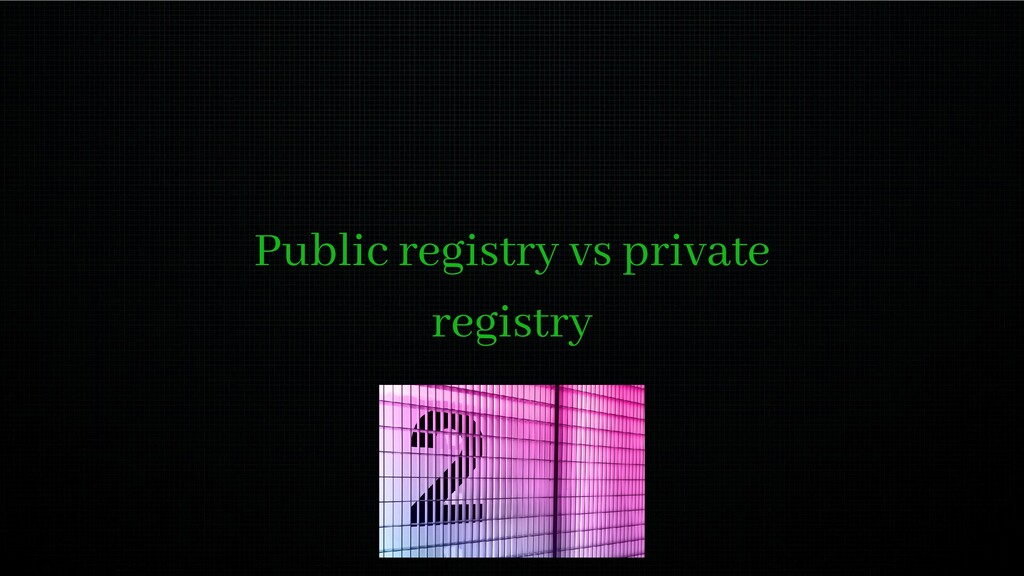 Public registry vs private registry