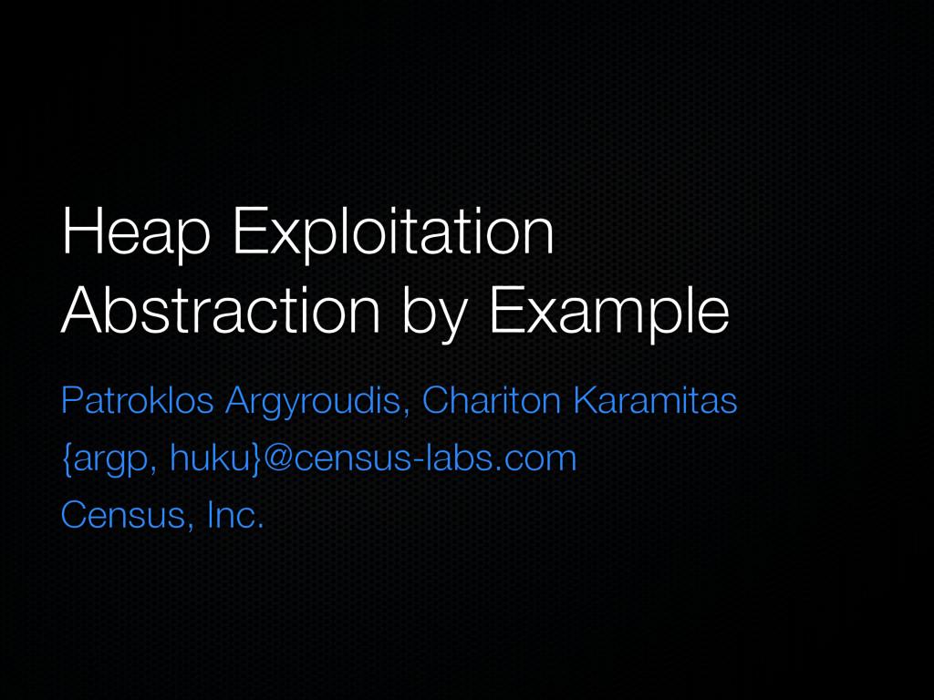 Heap Exploitation Abstraction by Example Patrok...
