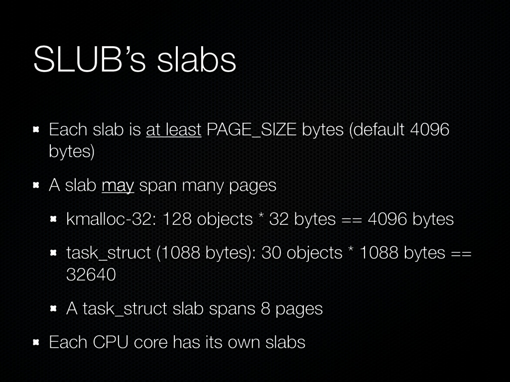 SLUB's slabs Each slab is at least PAGE_SIZE by...
