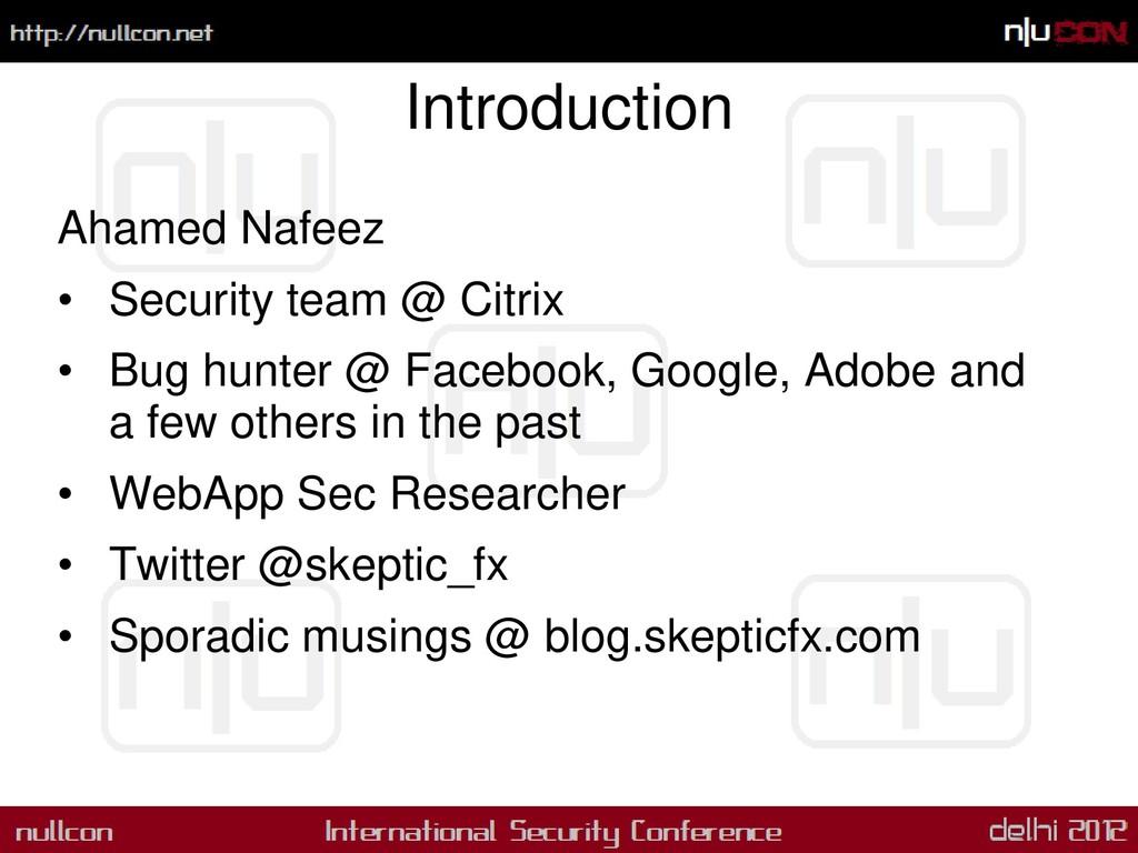 Introduction Ahamed Nafeez • Security team @ Ci...