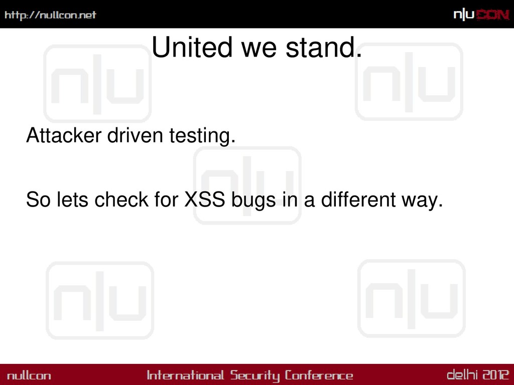 United we stand. Attacker driven testing. So le...