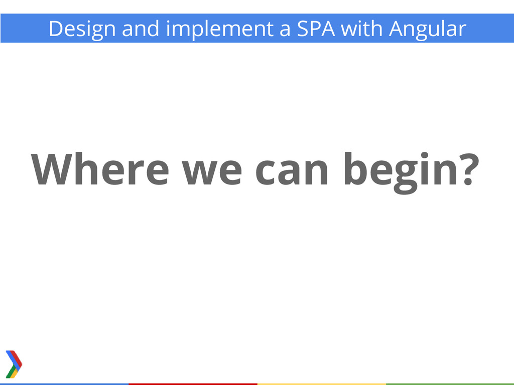 Design and implement a SPA with Angular Where w...