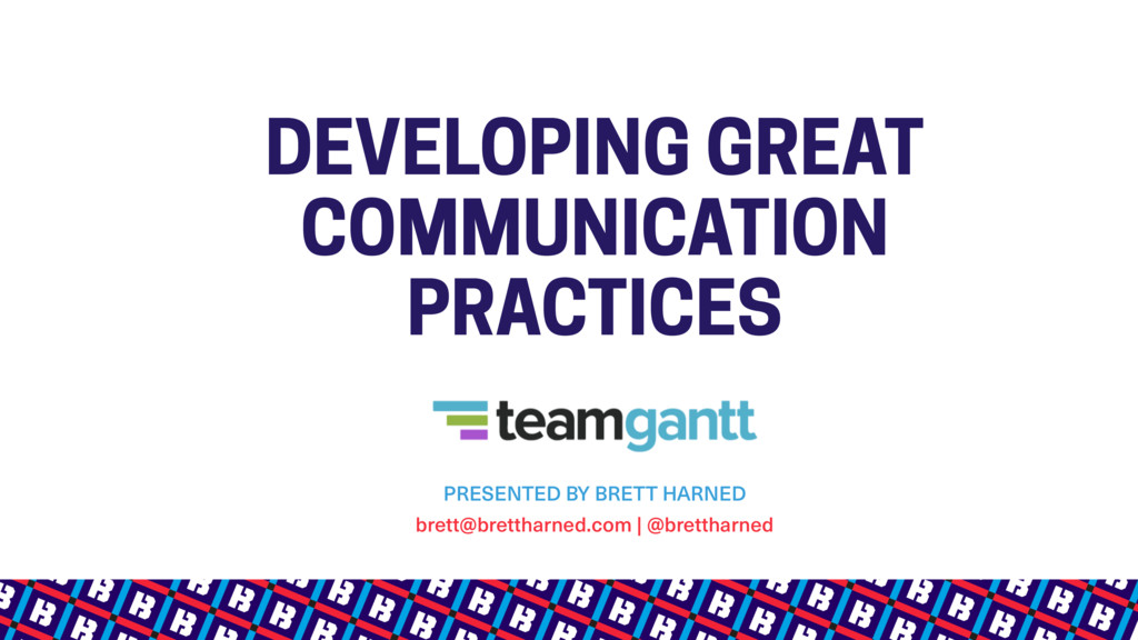 DEVELOPING GREAT COMMUNICATION PRACTICES PRESEN...