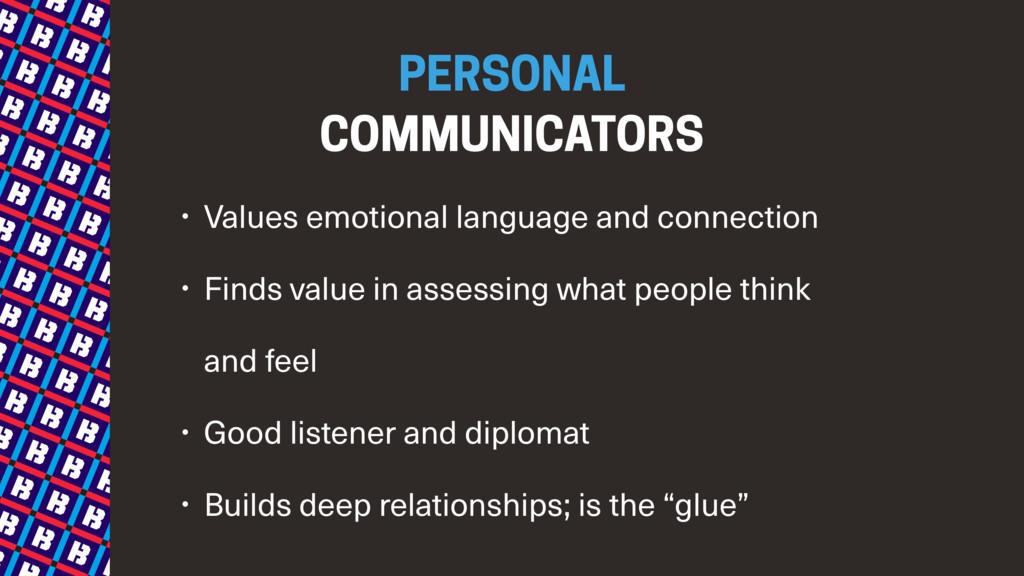 PERSONAL COMMUNICATORS • Values emotional lang...